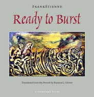 Ready to Burst by Franketienne, book cover, published by Archipelago Books